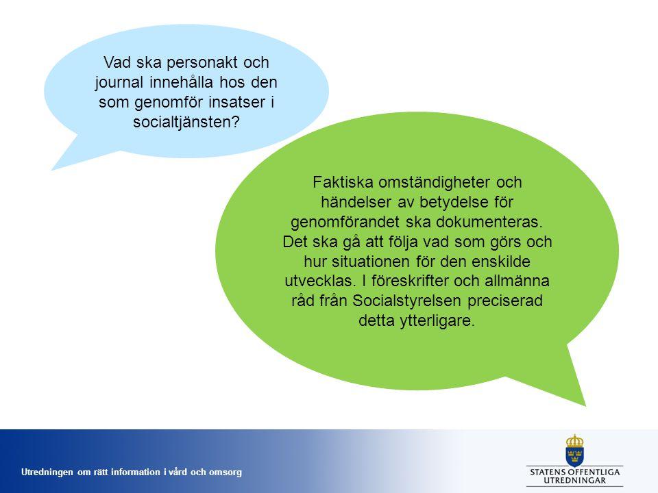 Utredningen om rätt information i vård och omsorg Vad ska personakt och journal innehålla hos den som genomför insatser i socialtjänsten? Faktiska oms