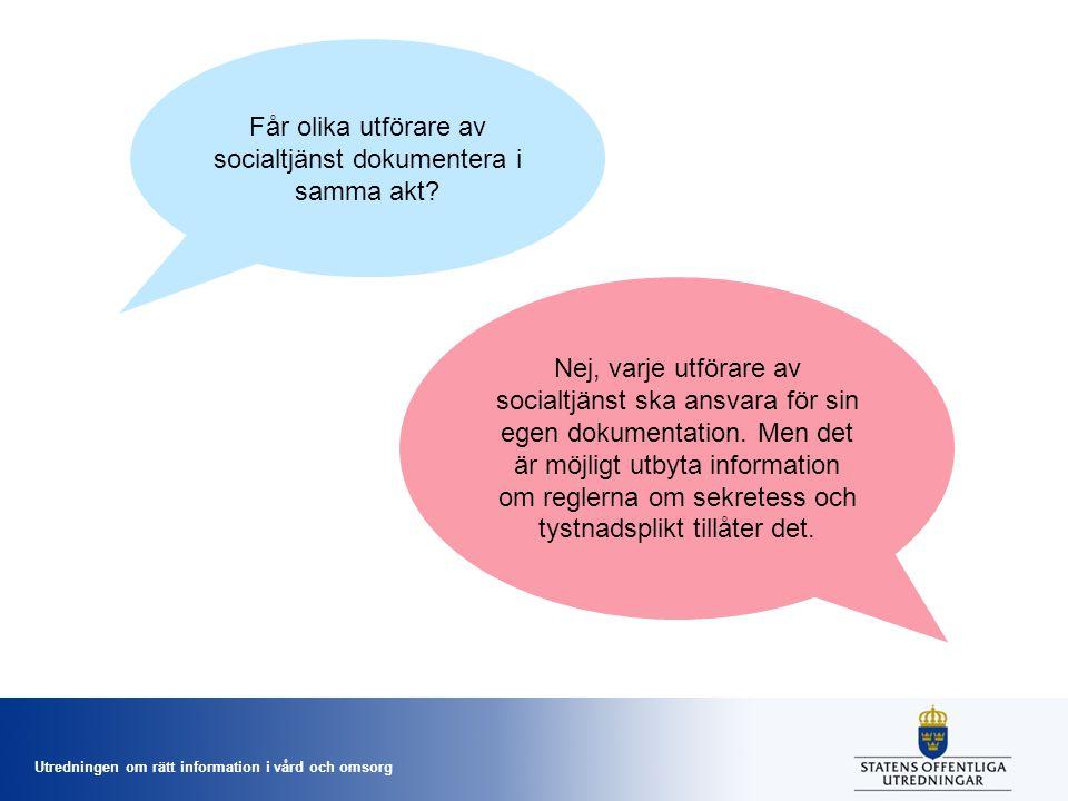 Utredningen om rätt information i vård och omsorg Får olika utförare av socialtjänst dokumentera i samma akt? Nej, varje utförare av socialtjänst ska