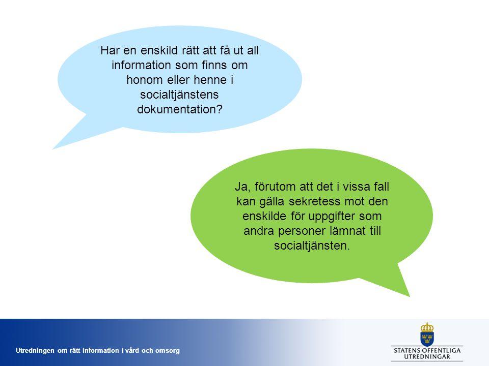 Utredningen om rätt information i vård och omsorg Har en enskild rätt att få ut all information som finns om honom eller henne i socialtjänstens dokumentation.