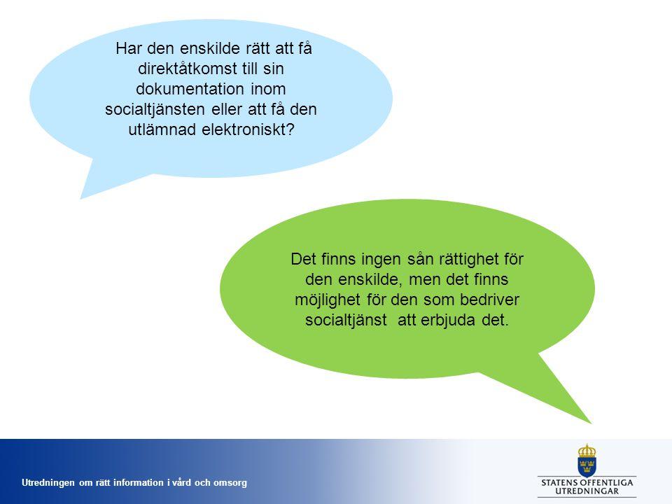Utredningen om rätt information i vård och omsorg Har den enskilde rätt att få direktåtkomst till sin dokumentation inom socialtjänsten eller att få den utlämnad elektroniskt.