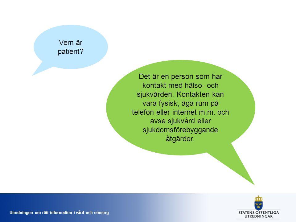 Utredningen om rätt information i vård och omsorg Vem är patient.