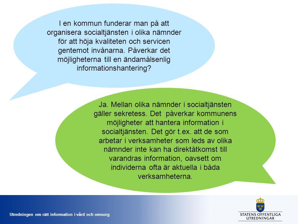 Utredningen om rätt information i vård och omsorg I en kommun funderar man på att organisera socialtjänsten i olika nämnder för att höja kvaliteten och servicen gentemot invånarna.