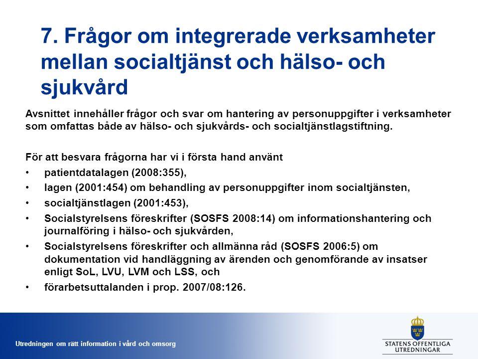 Utredningen om rätt information i vård och omsorg 7. Frågor om integrerade verksamheter mellan socialtjänst och hälso- och sjukvård Avsnittet innehåll
