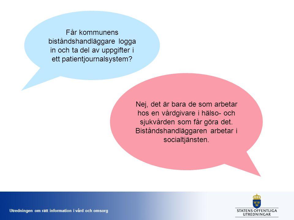 Utredningen om rätt information i vård och omsorg Får kommunens biståndshandläggare logga in och ta del av uppgifter i ett patientjournalsystem? Nej,
