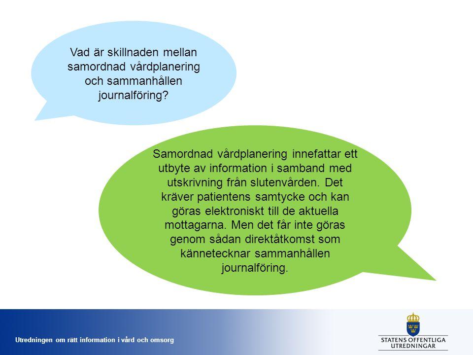 Utredningen om rätt information i vård och omsorg Vad är skillnaden mellan samordnad vårdplanering och sammanhållen journalföring? Samordnad vårdplane