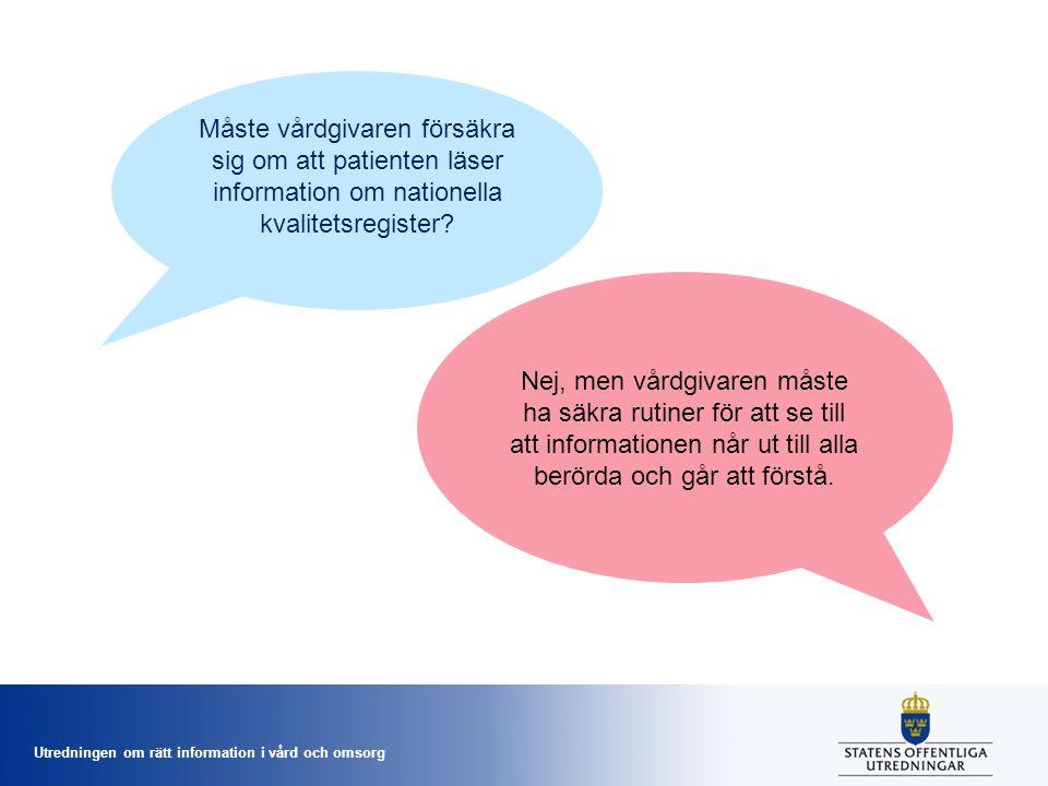 Utredningen om rätt information i vård och omsorg Måste vårdgivaren försäkra sig om att patienten läser information om nationella kvalitetsregister.