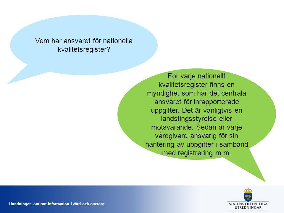 Utredningen om rätt information i vård och omsorg Vem har ansvaret för nationella kvalitetsregister.