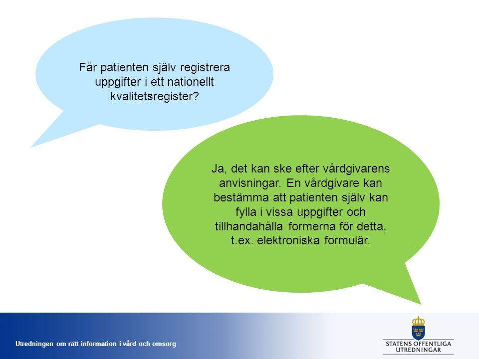 Utredningen om rätt information i vård och omsorg Får patienten själv registrera uppgifter i ett nationellt kvalitetsregister.