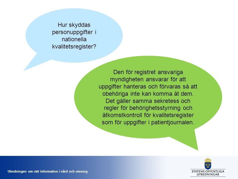 Utredningen om rätt information i vård och omsorg Hur skyddas personuppgifter i nationella kvalitetsregister.