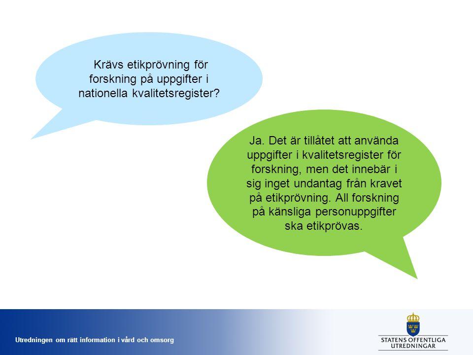 Utredningen om rätt information i vård och omsorg Krävs etikprövning för forskning på uppgifter i nationella kvalitetsregister.
