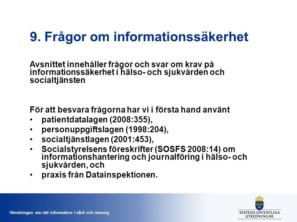 Utredningen om rätt information i vård och omsorg 9. Frågor om informationssäkerhet Avsnittet innehåller frågor och svar om krav på informationssäkerh