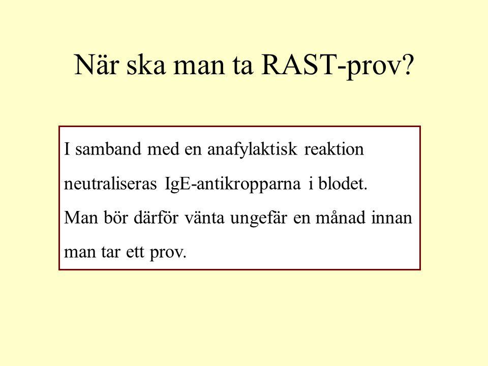 När ska man ta RAST-prov? I samband med en anafylaktisk reaktion neutraliseras IgE-antikropparna i blodet. Man bör därför vänta ungefär en månad innan
