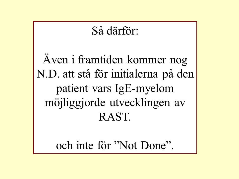 """Så därför: Även i framtiden kommer nog N.D. att stå för initialerna på den patient vars IgE-myelom möjliggjorde utvecklingen av RAST. och inte för """"No"""