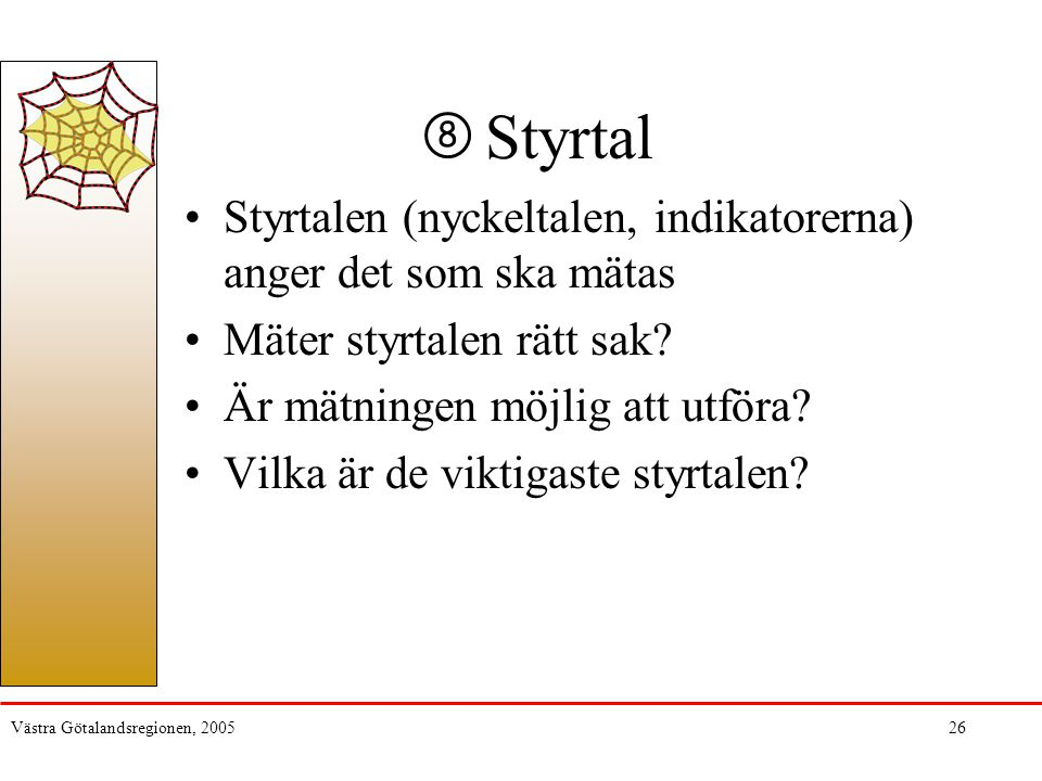 Västra Götalandsregionen, 200526 Styrtal Styrtalen (nyckeltalen, indikatorerna) anger det som ska mätas Mäter styrtalen rätt sak? Är mätningen möjlig