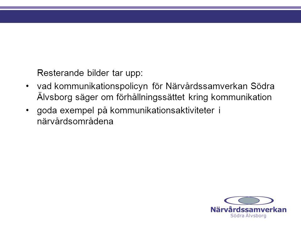 Resterande bilder tar upp: vad kommunikationspolicyn för Närvårdssamverkan Södra Älvsborg säger om förhållningssättet kring kommunikation goda exempel