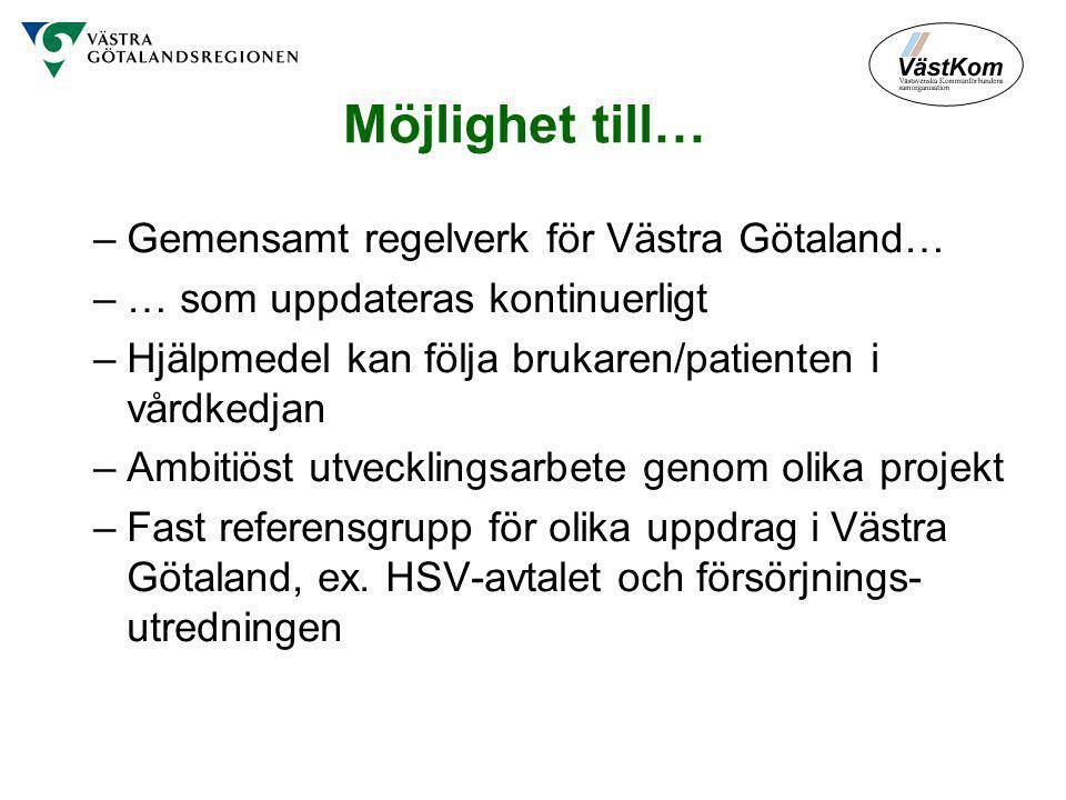 Möjlighet till… –Gemensamt regelverk för Västra Götaland… –… som uppdateras kontinuerligt –Hjälpmedel kan följa brukaren/patienten i vårdkedjan –Ambitiöst utvecklingsarbete genom olika projekt –Fast referensgrupp för olika uppdrag i Västra Götaland, ex.