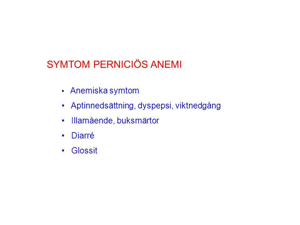 SYMTOM PERNICIÖS ANEMI Anemiska symtom Aptinnedsättning, dyspepsi, viktnedgång Illamående, buksmärtor Diarré Glossit