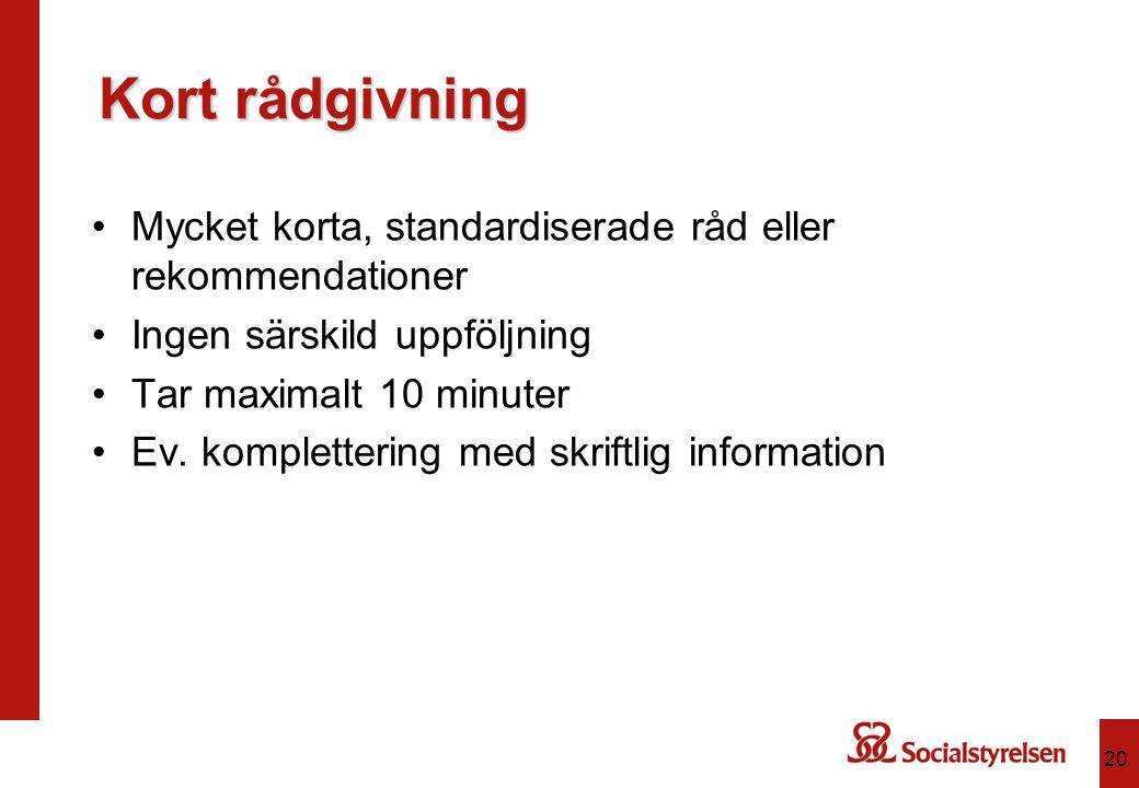 Kort rådgivning Mycket korta, standardiserade råd eller rekommendationer Ingen särskild uppföljning Tar maximalt 10 minuter Ev. komplettering med skri