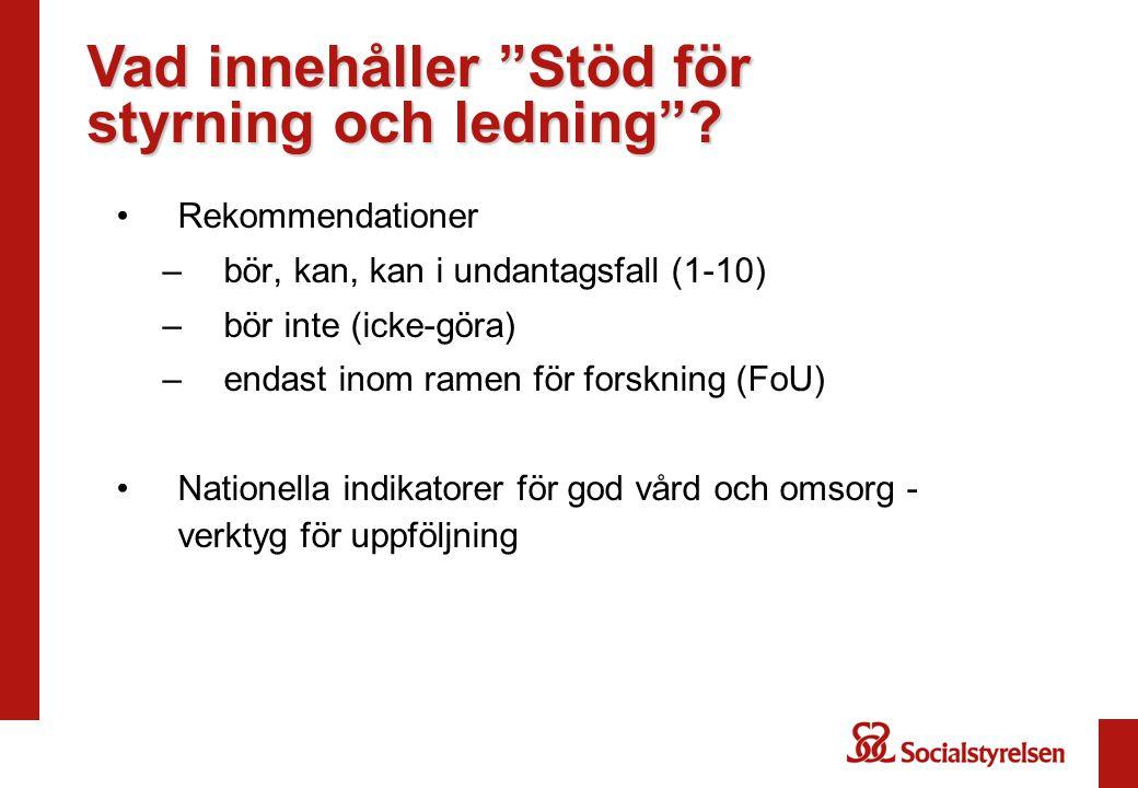 Rekommendationer –bör, kan, kan i undantagsfall (1-10) –bör inte (icke-göra) –endast inom ramen för forskning (FoU) Nationella indikatorer för god vår