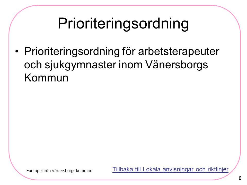 8 Prioriteringsordning för arbetsterapeuter och sjukgymnaster inom Vänersborgs Kommun Prioriteringsordning Tillbaka till Lokala anvisningar och riktlinjer Exempel från Vänersborgs kommun