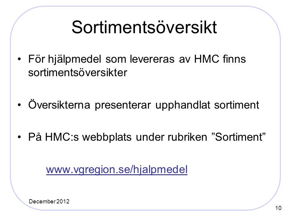 Sortimentsöversikt För hjälpmedel som levereras av HMC finns sortimentsöversikter Översikterna presenterar upphandlat sortiment På HMC:s webbplats under rubriken Sortiment www.vgregion.se/hjalpmedel 10 December 2012