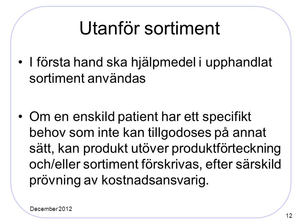 Utanför sortiment I första hand ska hjälpmedel i upphandlat sortiment användas Om en enskild patient har ett specifikt behov som inte kan tillgodoses