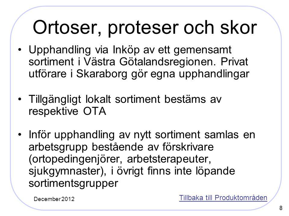 8 Ortoser, proteser och skor Upphandling via Inköp av ett gemensamt sortiment i Västra Götalandsregionen. Privat utförare i Skaraborg gör egna upphand