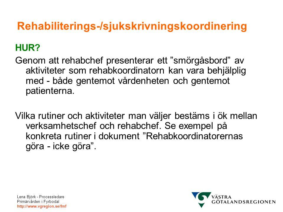 Lena Björk - Processledare Primärvården i Fyrbodal http://www.vgregion.se/fmf Rehabiliterings-/sjukskrivningskoordinering HUR? Genom att rehabchef pre