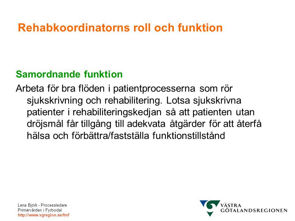 Lena Björk - Processledare Primärvården i Fyrbodal http://www.vgregion.se/fmf Rehabkoordinatorns roll och funktion Samordnande funktion Arbeta för bra
