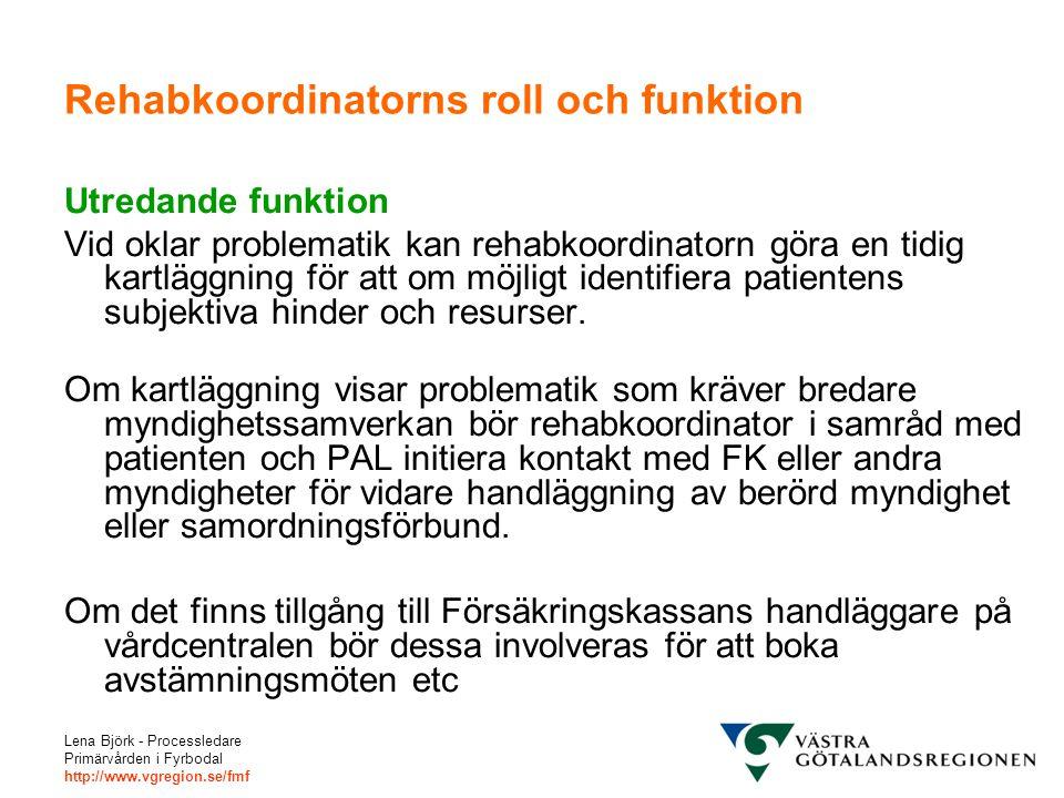 Lena Björk - Processledare Primärvården i Fyrbodal http://www.vgregion.se/fmf Rehabkoordinatorns roll och funktion Utredande funktion Vid oklar proble