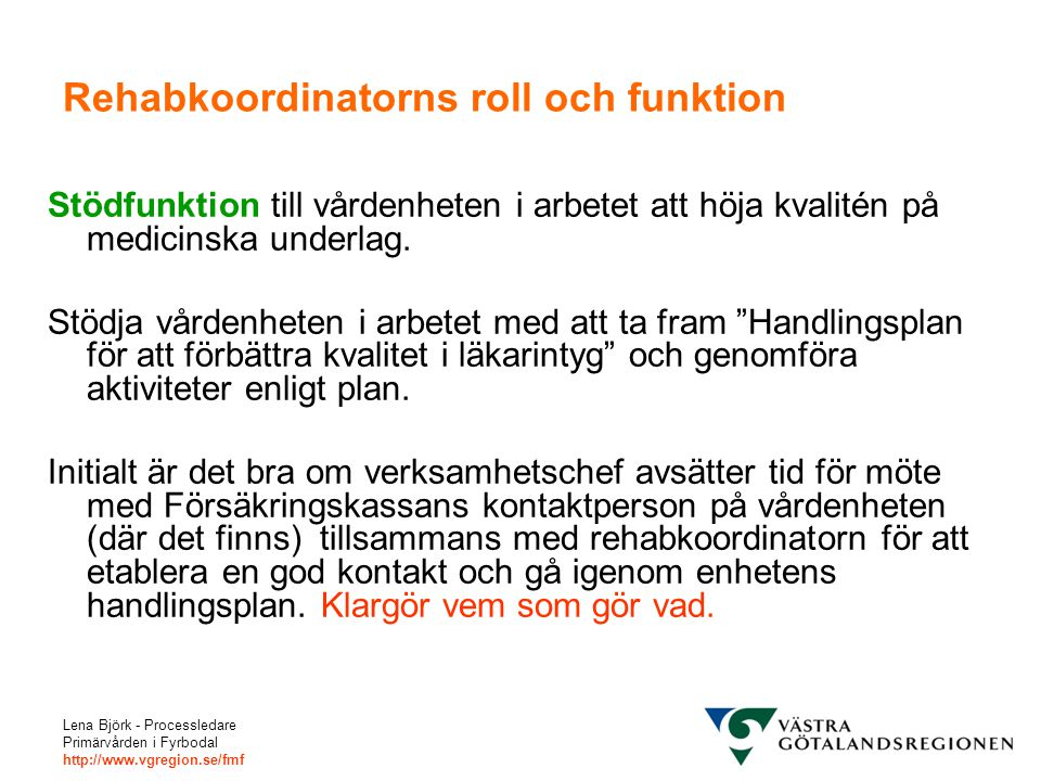 Lena Björk - Processledare Primärvården i Fyrbodal http://www.vgregion.se/fmf Rehabkoordinatorns roll och funktion Stödfunktion till vårdenheten i arb