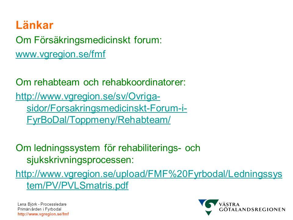 Lena Björk - Processledare Primärvården i Fyrbodal http://www.vgregion.se/fmf Länkar Om Försäkringsmedicinskt forum: www.vgregion.se/fmf Om rehabteam