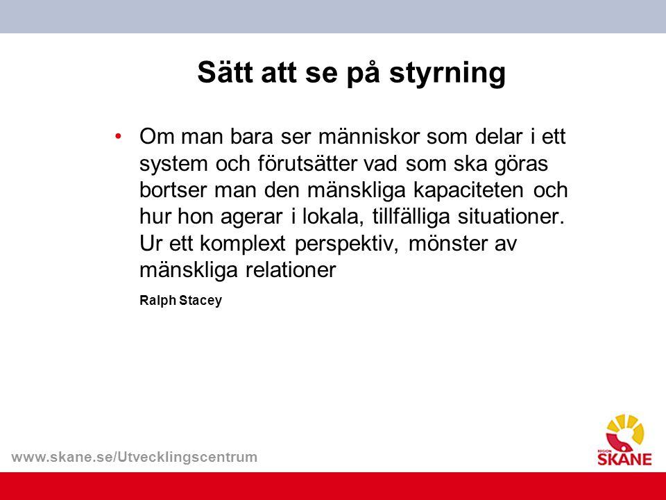 www.skane.se/Utvecklingscentrum Sätt att se på styrning Om man bara ser människor som delar i ett system och förutsätter vad som ska göras bortser man