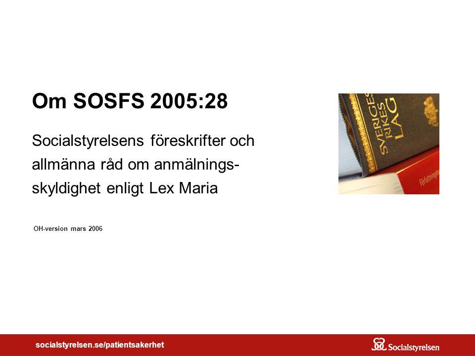 OM SOSFS 2005:28 socialstyrelsen.se/patientsakerhet Om SOSFS 2005:28 Socialstyrelsens föreskrifter och allmänna råd om anmälnings- skyldighet enligt L