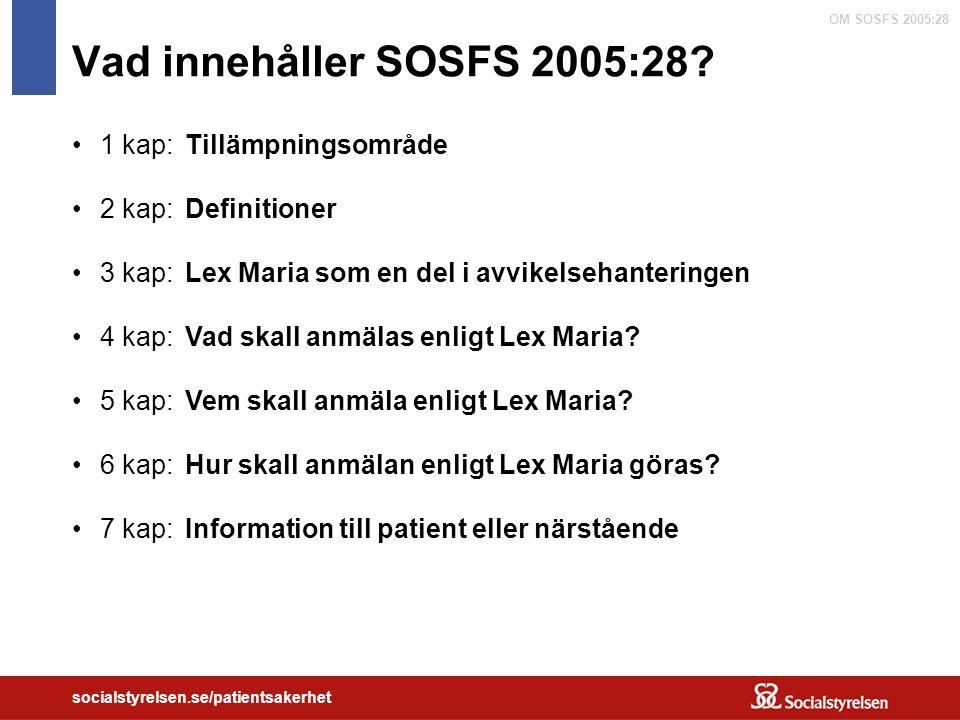 OM SOSFS 2005:28 socialstyrelsen.se/patientsakerhet Vad innehåller SOSFS 2005:28? 1 kap:Tillämpningsområde 2 kap:Definitioner 3 kap:Lex Maria som en d