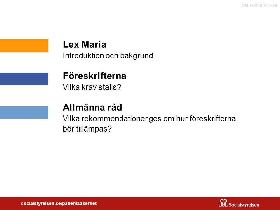 OM SOSFS 2005:28 socialstyrelsen.se/patientsakerhet Lex Maria Introduktion och bakgrund Föreskrifterna Vilka krav ställs? Allmänna råd Vilka rekommend