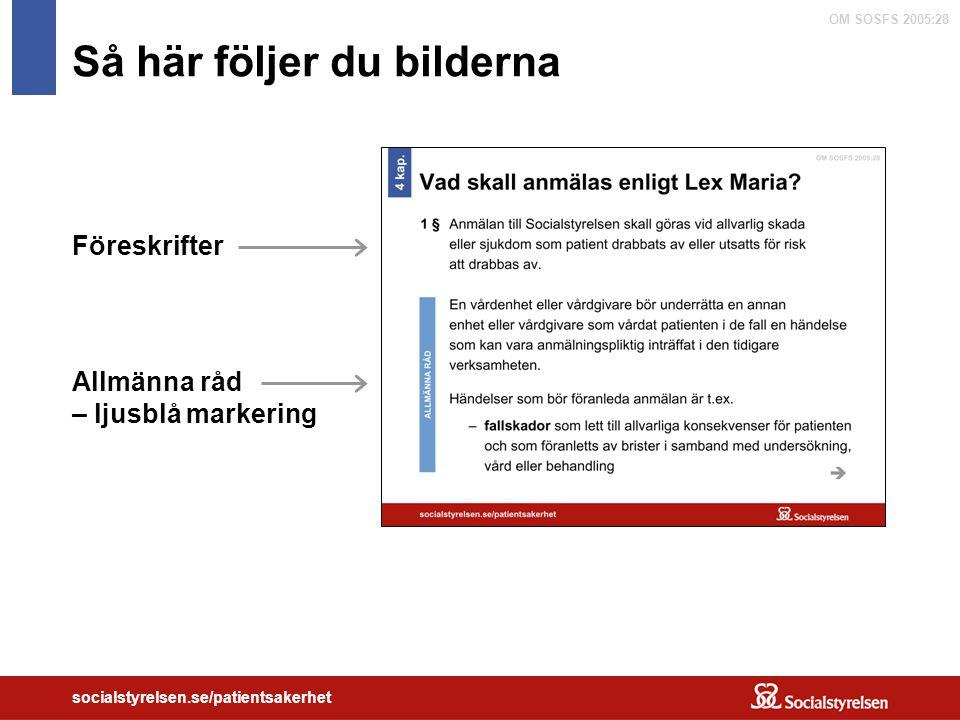 OM SOSFS 2005:28 socialstyrelsen.se/patientsakerhet Så här följer du bilderna Föreskrifter Allmänna råd – ljusblå markering