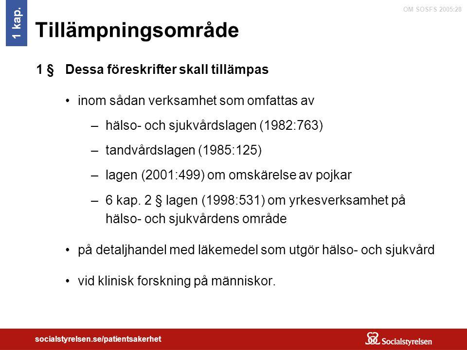 OM SOSFS 2005:28 socialstyrelsen.se/patientsakerhet Tillämpningsområde 1 kap. Dessa föreskrifter skall tillämpas inom sådan verksamhet som omfattas av