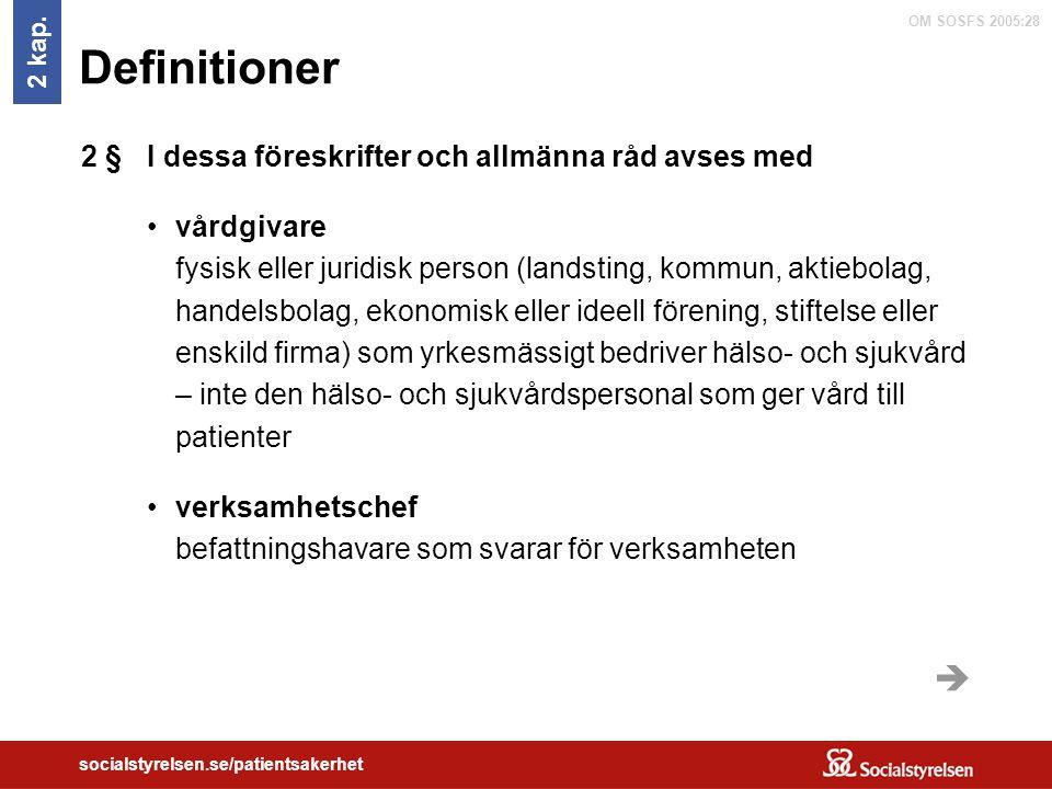 OM SOSFS 2005:28 socialstyrelsen.se/patientsakerhet Definitioner I dessa föreskrifter och allmänna råd avses med vårdgivare fysisk eller juridisk pers