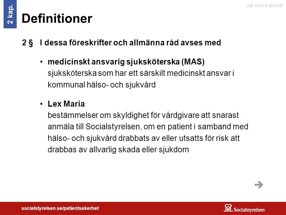 OM SOSFS 2005:28 socialstyrelsen.se/patientsakerhet Definitioner I dessa föreskrifter och allmänna råd avses med medicinskt ansvarig sjuksköterska (MA