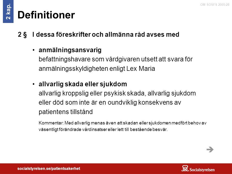 OM SOSFS 2005:28 socialstyrelsen.se/patientsakerhet Definitioner I dessa föreskrifter och allmänna råd avses med anmälningsansvarig befattningshavare