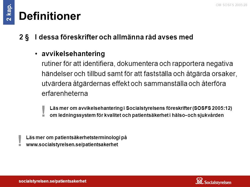 OM SOSFS 2005:28 socialstyrelsen.se/patientsakerhet Definitioner I dessa föreskrifter och allmänna råd avses med avvikelsehantering rutiner för att id