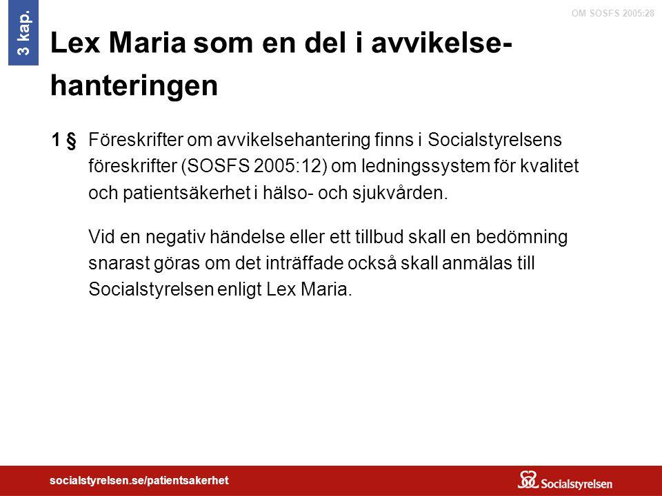 OM SOSFS 2005:28 socialstyrelsen.se/patientsakerhet Lex Maria som en del i avvikelse- hanteringen Föreskrifter om avvikelsehantering finns i Socialsty
