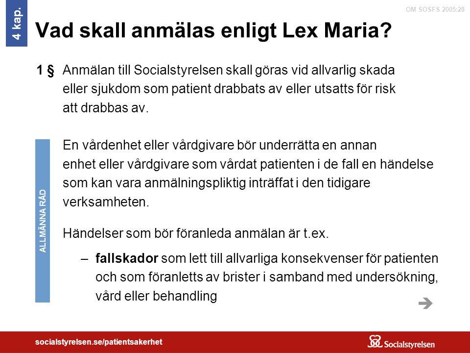 OM SOSFS 2005:28 socialstyrelsen.se/patientsakerhet Vad skall anmälas enligt Lex Maria? 4 kap. Anmälan till Socialstyrelsen skall göras vid allvarlig