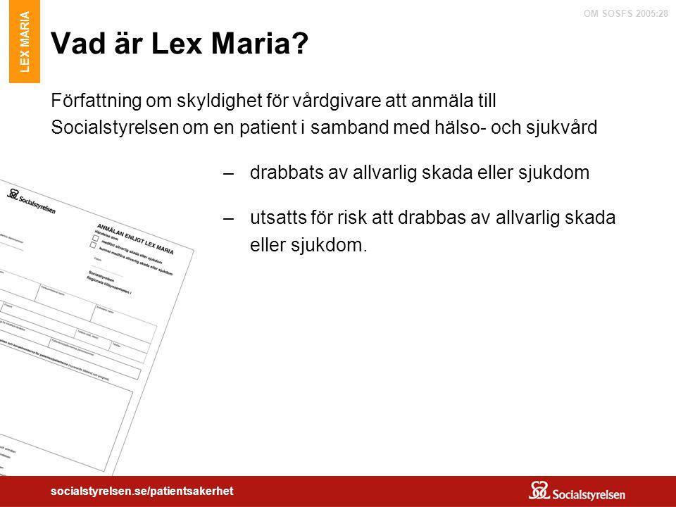 OM SOSFS 2005:28 socialstyrelsen.se/patientsakerhet Vad är Lex Maria? Författning om skyldighet för vårdgivare att anmäla till Socialstyrelsen om en p