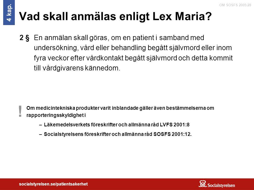 OM SOSFS 2005:28 socialstyrelsen.se/patientsakerhet Vad skall anmälas enligt Lex Maria? 4 kap. En anmälan skall göras, om en patient i samband med und