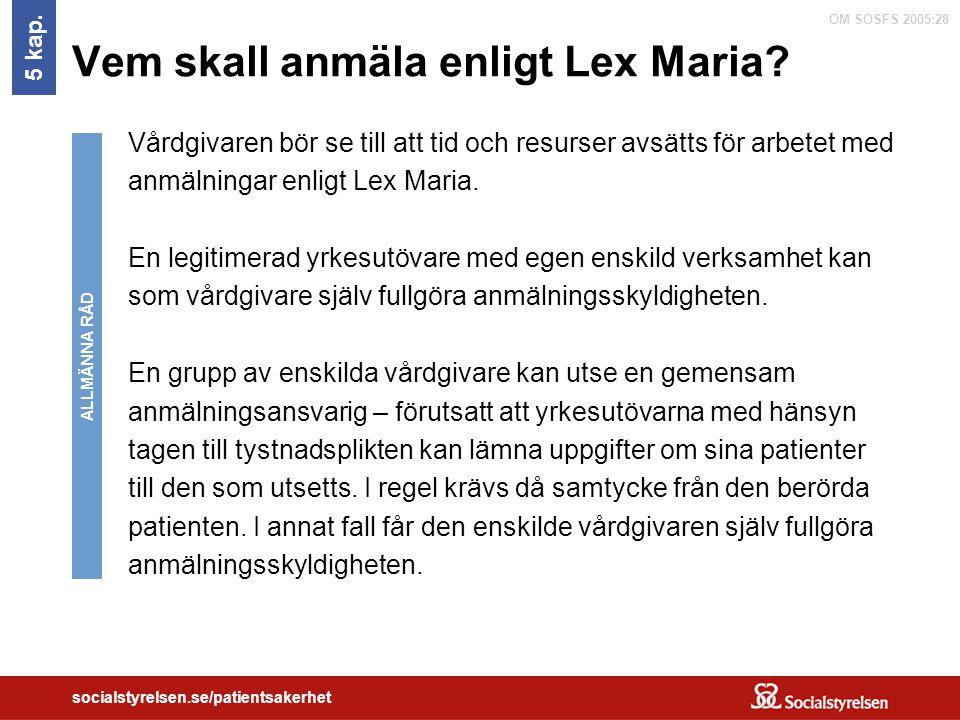 OM SOSFS 2005:28 socialstyrelsen.se/patientsakerhet Vem skall anmäla enligt Lex Maria? Vårdgivaren bör se till att tid och resurser avsätts för arbete