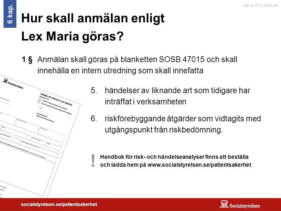 OM SOSFS 2005:28 socialstyrelsen.se/patientsakerhet Hur skall anmälan enligt Lex Maria göras? Anmälan skall göras på blanketten SOSB 47015 och skall i