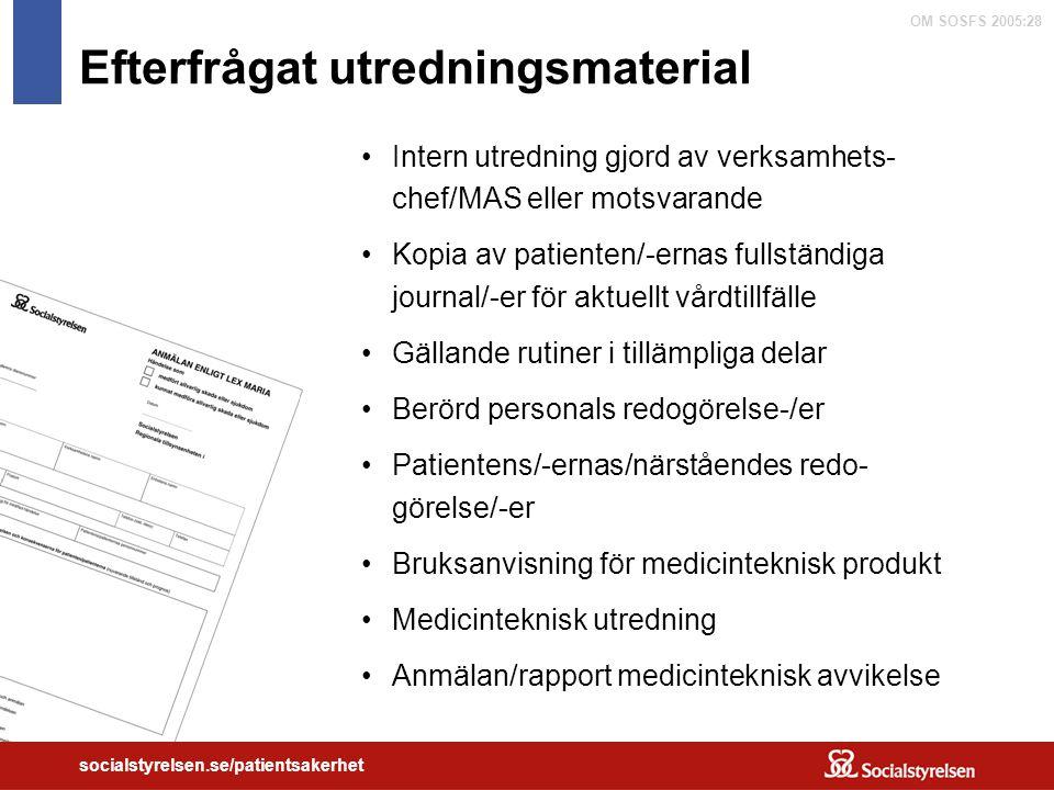 OM SOSFS 2005:28 socialstyrelsen.se/patientsakerhet Efterfrågat utredningsmaterial Intern utredning gjord av verksamhets- chef/MAS eller motsvarande K