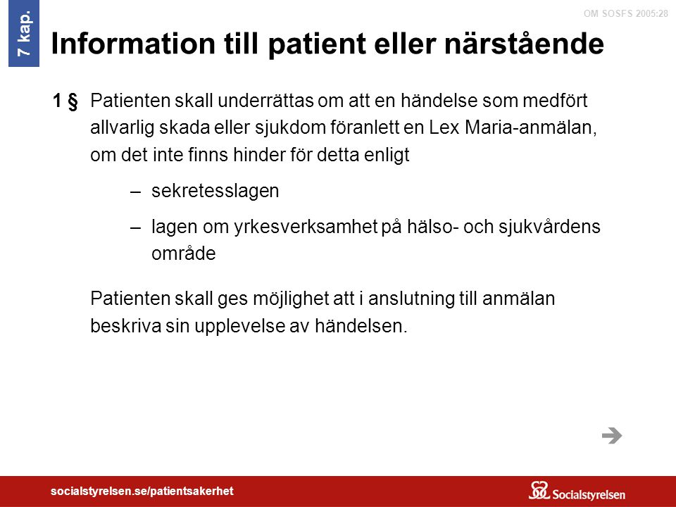 OM SOSFS 2005:28 socialstyrelsen.se/patientsakerhet Information till patient eller närstående Patienten skall underrättas om att en händelse som medfö